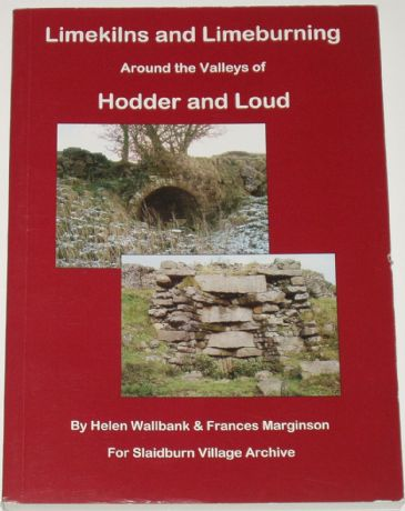 Limekilns and Limeburning Around the Valleys of Hodder and Loud, by H Wallbank and F Marginson
